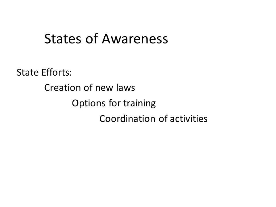 States of Awareness State Efforts: Creation of new laws Options for training Coordination of activities