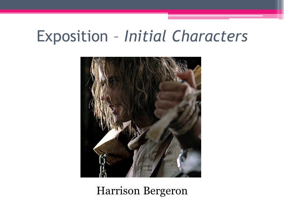 Exposition – Initial Characters Harrison Bergeron