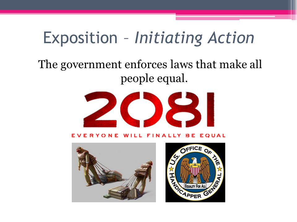Exposition – Initiating Action The government enforces laws that make all people equal.
