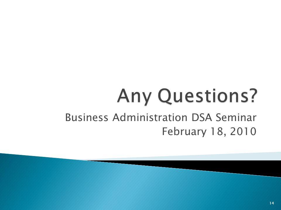 Business Administration DSA Seminar February 18, 2010 14