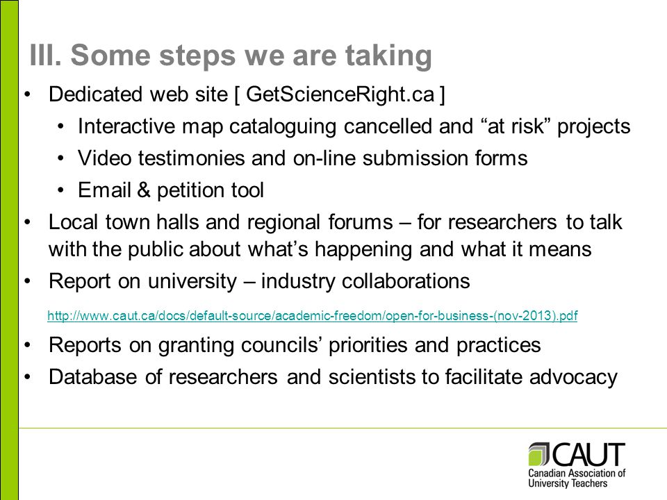 III. Some steps we are taking Dedicated web site [ GetScienceRight.ca ] Interactive map cataloguing cancelled and at risk projects Video testimonies a