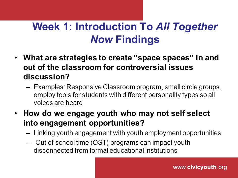 www.civicyouth.org Week 1: Introduction To All Together Now Findings What are strategies to create space spaces in and out of the classroom for controversial issues discussion.