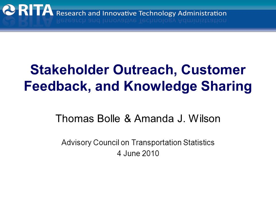Stakeholder Outreach, Customer Feedback, and Knowledge Sharing Thomas Bolle & Amanda J.