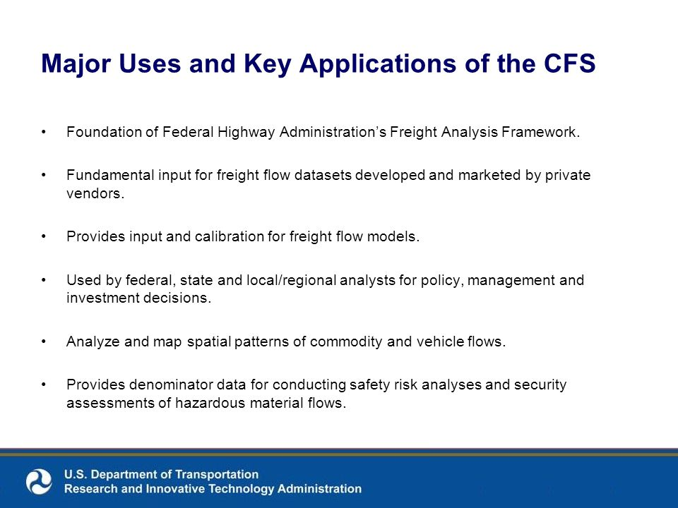 Major Uses and Key Applications of the CFS Foundation of Federal Highway Administrations Freight Analysis Framework. Fundamental input for freight flo
