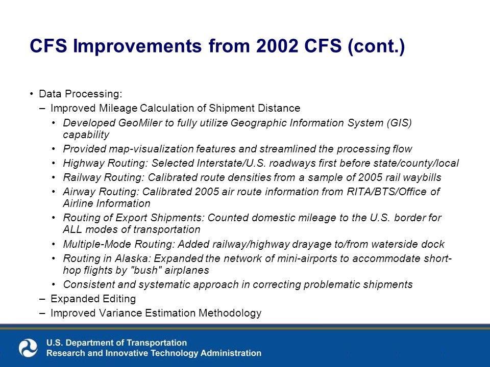 CFS Improvements from 2002 CFS (cont.) Data Processing: –Improved Mileage Calculation of Shipment Distance Developed GeoMiler to fully utilize Geograp