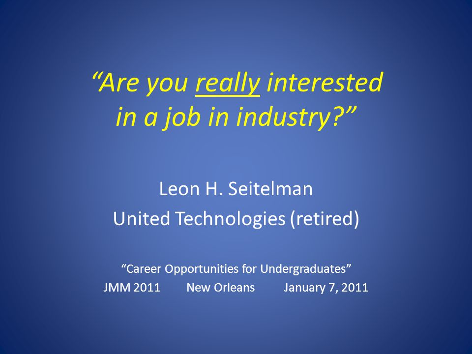 Are you really interested in a job in industry. Leon H.