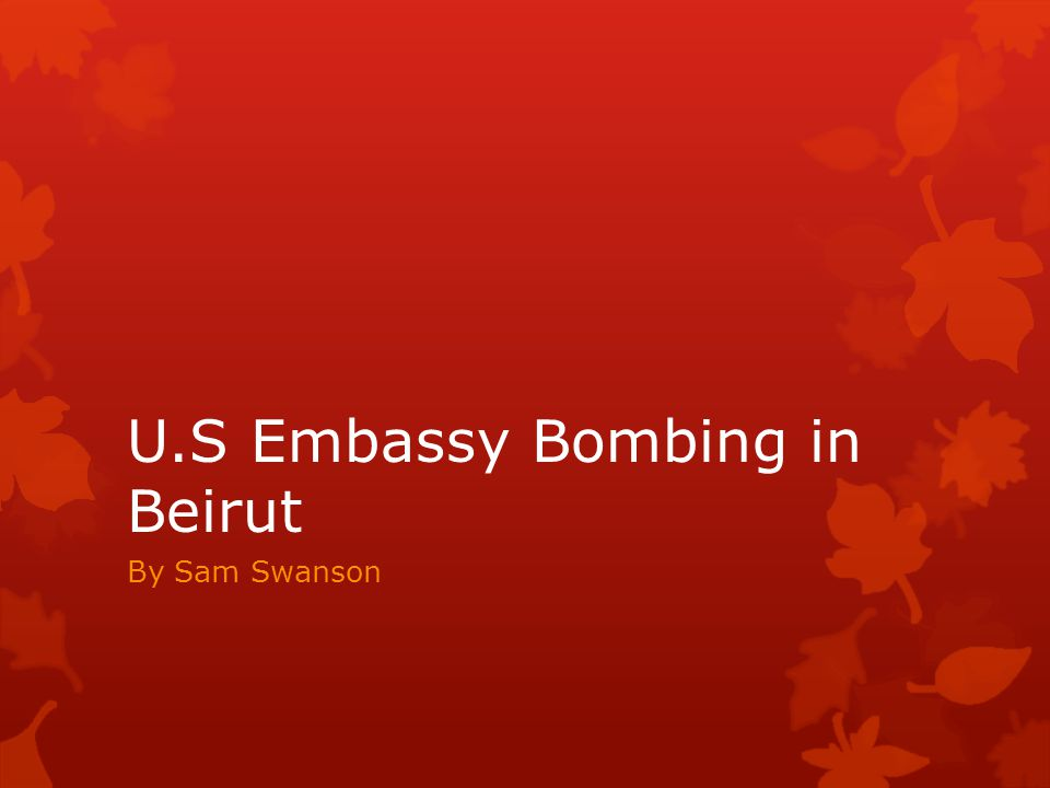 U.S Embassy Bombing in Beirut By Sam Swanson
