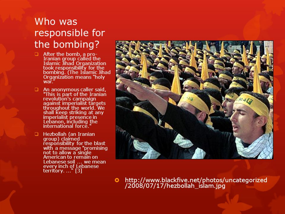Who was responsible for the bombing? http://www.blackfive.net/photos/uncategorized /2008/07/17/hezbollah_islam.jpg After the bomb, a pro- Iranian grou