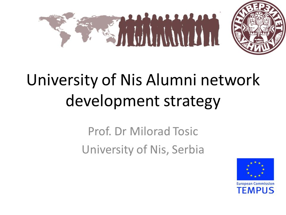 University of Nis Alumni network development strategy Prof. Dr Milorad Tosic University of Nis, Serbia