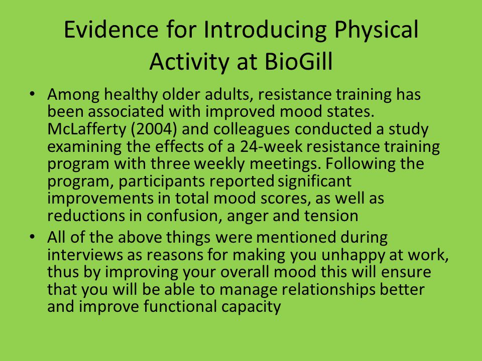 Evidence for Introducing Physical Activity at BioGill Among healthy older adults, resistance training has been associated with improved mood states.