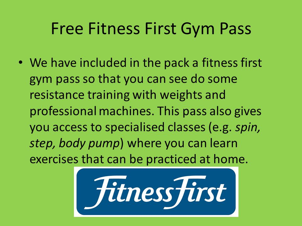 Free Fitness First Gym Pass We have included in the pack a fitness first gym pass so that you can see do some resistance training with weights and professional machines.