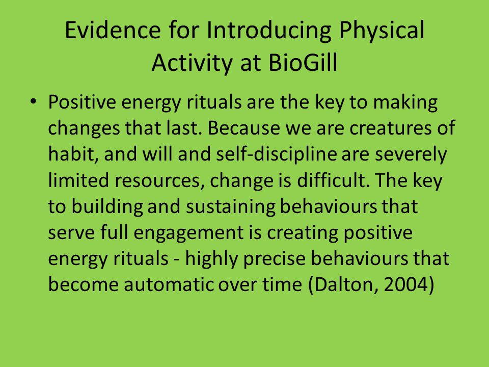 Evidence for Introducing Physical Activity at BioGill Positive energy rituals are the key to making changes that last.