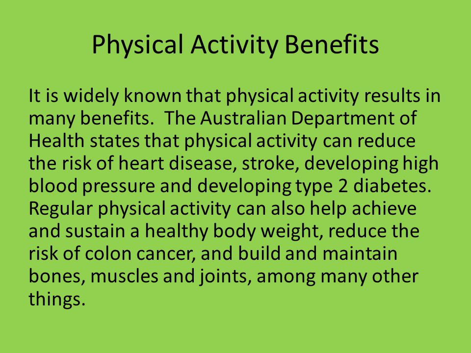 Physical Activity Benefits It is widely known that physical activity results in many benefits.