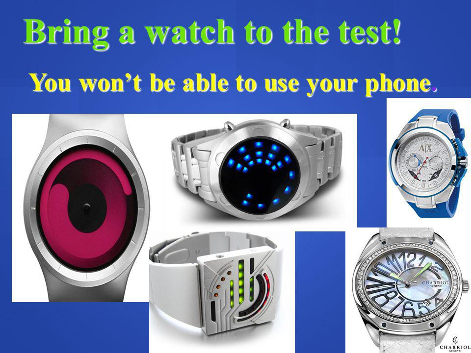 Bring a watch to the test! You wont be able to use your phone.
