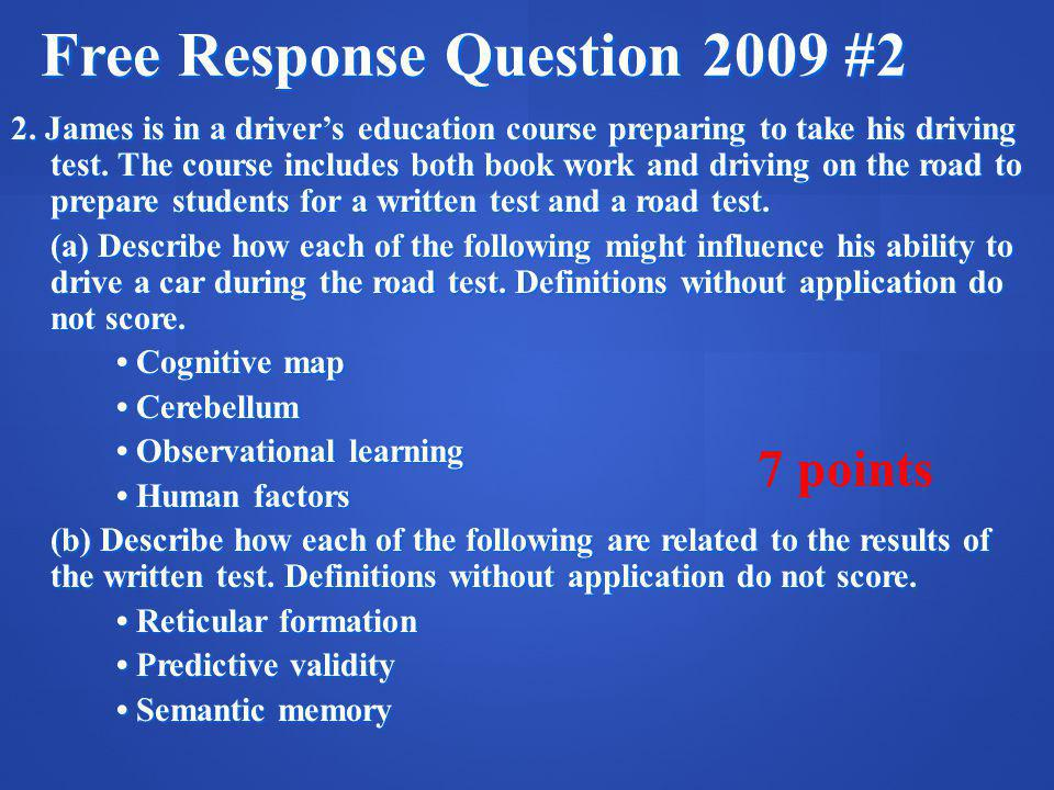 Free Response Question 2009 #2 2. James is in a drivers education course preparing to take his driving test. The course includes both book work and dr