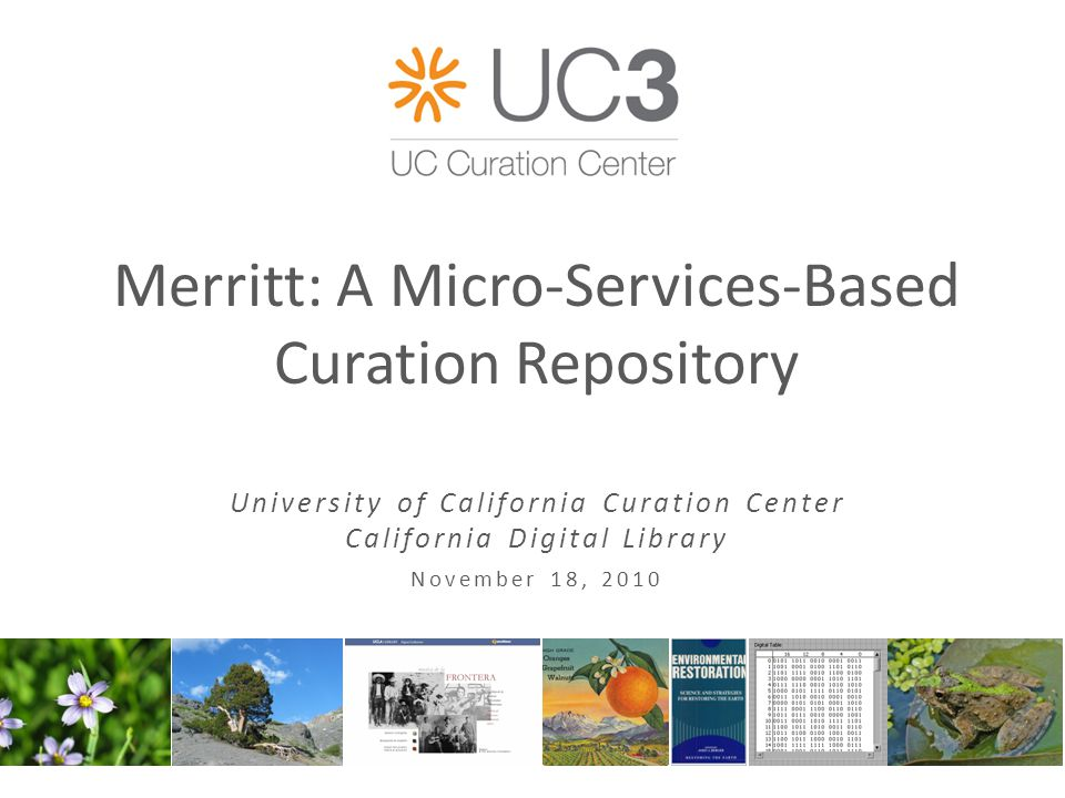 Merritt: A Micro-Services-Based Curation Repository University of California Curation Center California Digital Library November 18, 2010