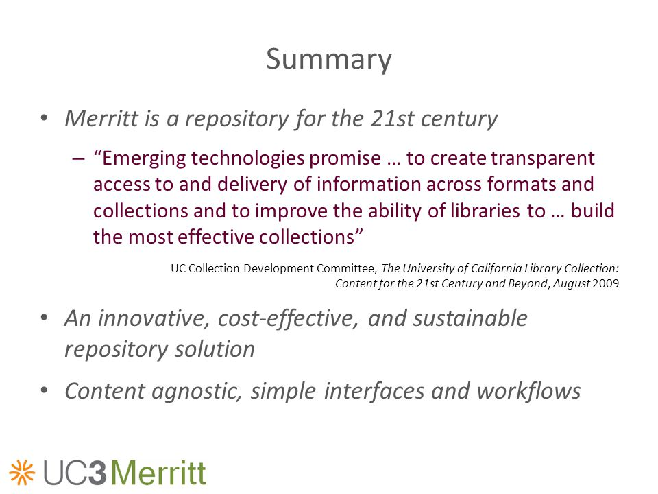 Summary Merritt is a repository for the 21st century – Emerging technologies promise … to create transparent access to and delivery of information acr