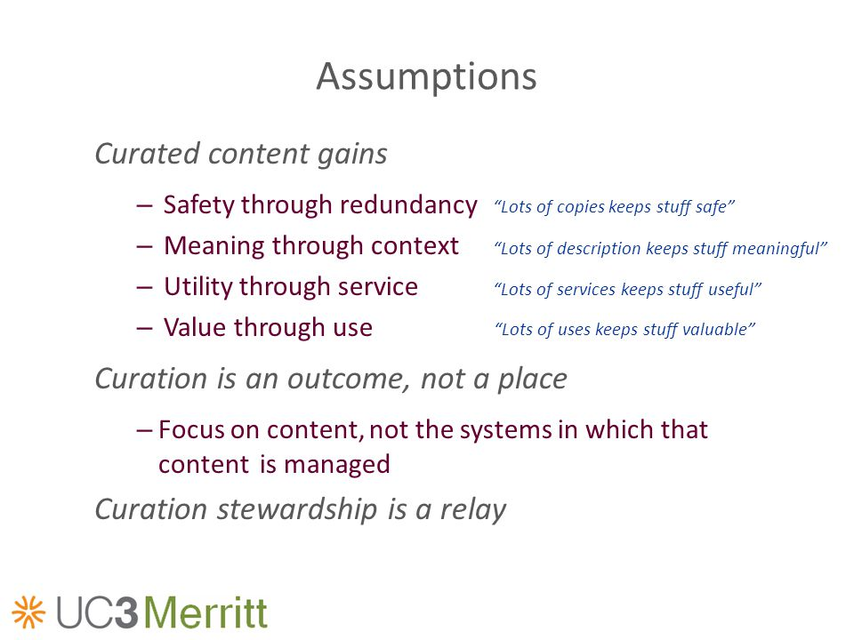 Assumptions Curated content gains – Safety through redundancy – Meaning through context – Utility through service – Value through use Curation is an o