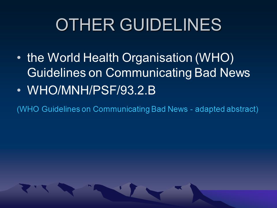 OTHER GUIDELINES the World Health Organisation (WHO) Guidelines on Communicating Bad News WHO/MNH/PSF/93.2.B (WHO Guidelines on Communicating Bad News