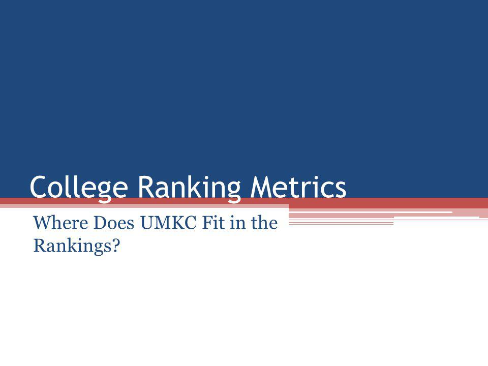 College Ranking Metrics Where Does UMKC Fit in the Rankings?
