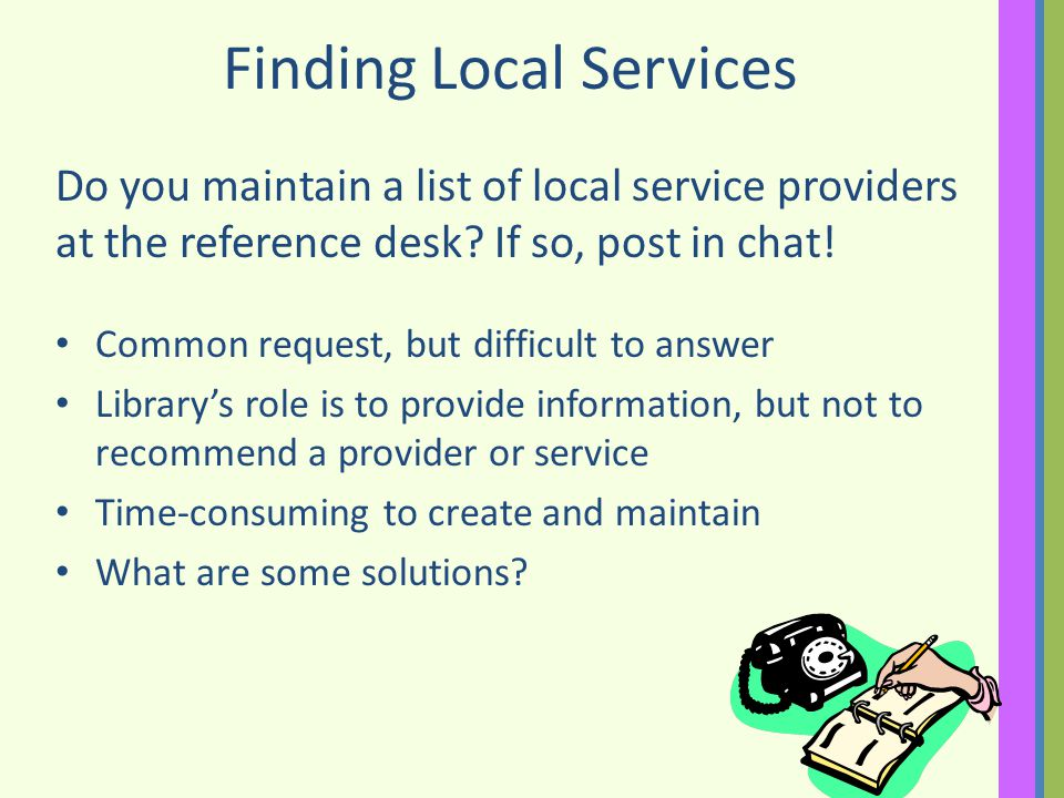 Finding Local Services Do you maintain a list of local service providers at the reference desk.