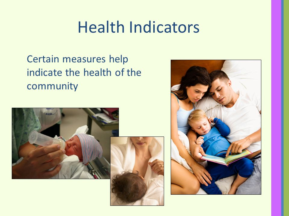 Health Indicators Certain measures help indicate the health of the community