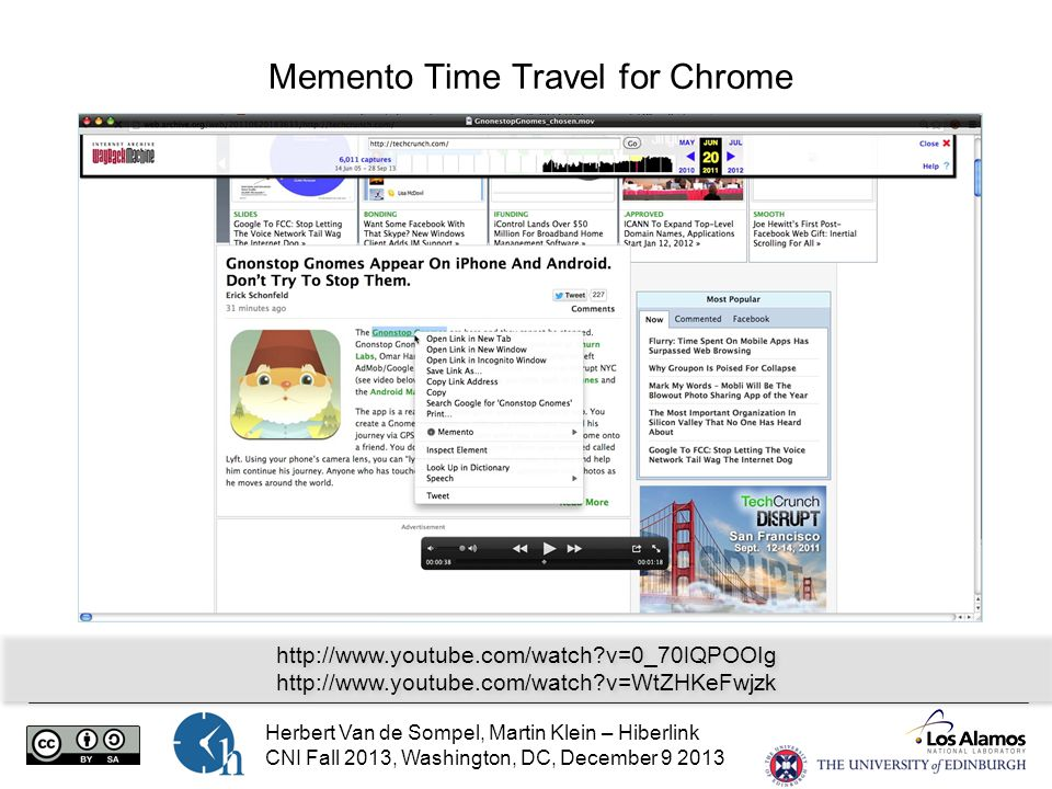 Herbert Van de Sompel, Martin Klein – Hiberlink CNI Fall 2013, Washington, DC, December 9 2013 Memento Time Travel for Chrome http://www.youtube.com/watch v=0_70lQPOOIg http://www.youtube.com/watch v=WtZHKeFwjzk http://www.youtube.com/watch v=0_70lQPOOIg http://www.youtube.com/watch v=WtZHKeFwjzk