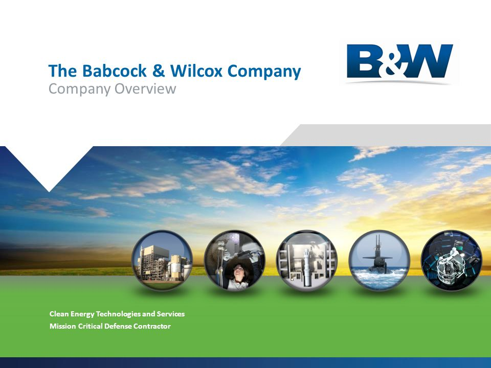 .1 The Babcock & Wilcox Company Company Overview Clean Energy Technologies and Services Mission Critical Defense Contractor