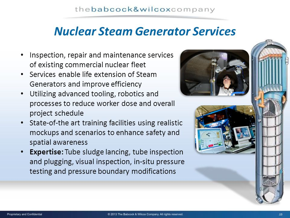 .13 Nuclear Steam Generator Services Inspection, repair and maintenance services of existing commercial nuclear fleet Services enable life extension o