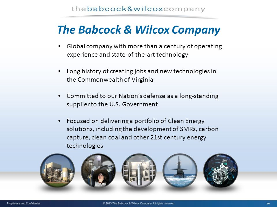 .16 The Babcock & Wilcox Company Global company with more than a century of operating experience and state-of-the-art technology Long history of creat