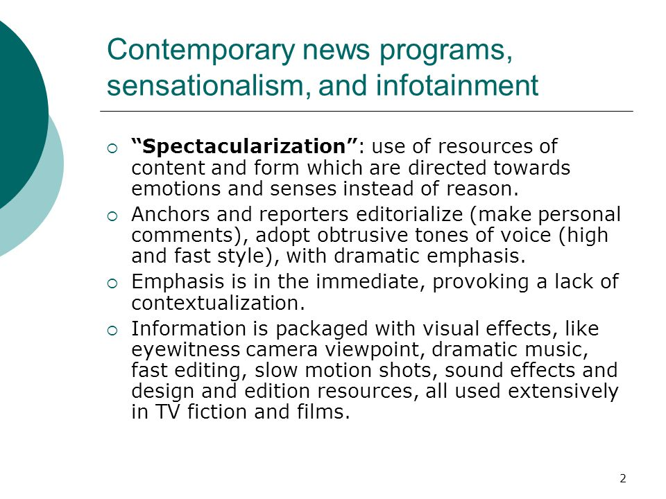 2 Contemporary news programs, sensationalism, and infotainment Spectacularization: use of resources of content and form which are directed towards emo