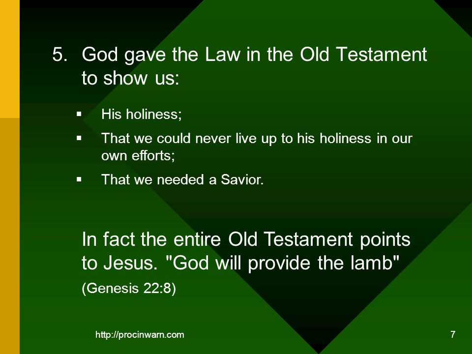 http://procinwarn.com 7 5.God gave the Law in the Old Testament to show us: In fact the entire Old Testament points to Jesus.