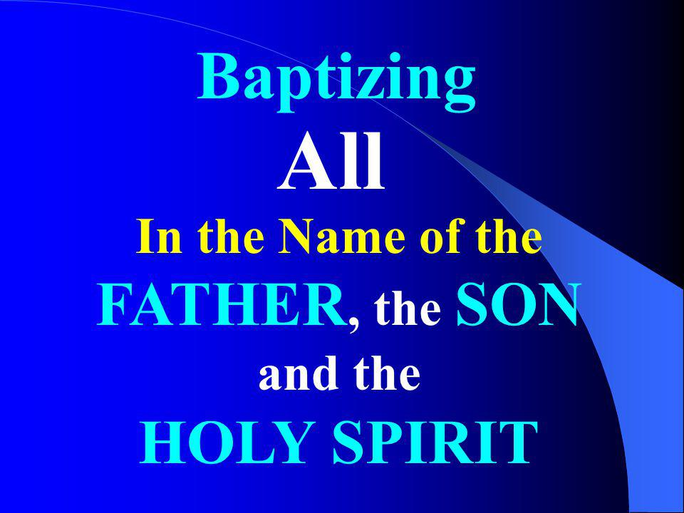 All Baptizing In the Name of the FATHER, the SON and the HOLY SPIRIT
