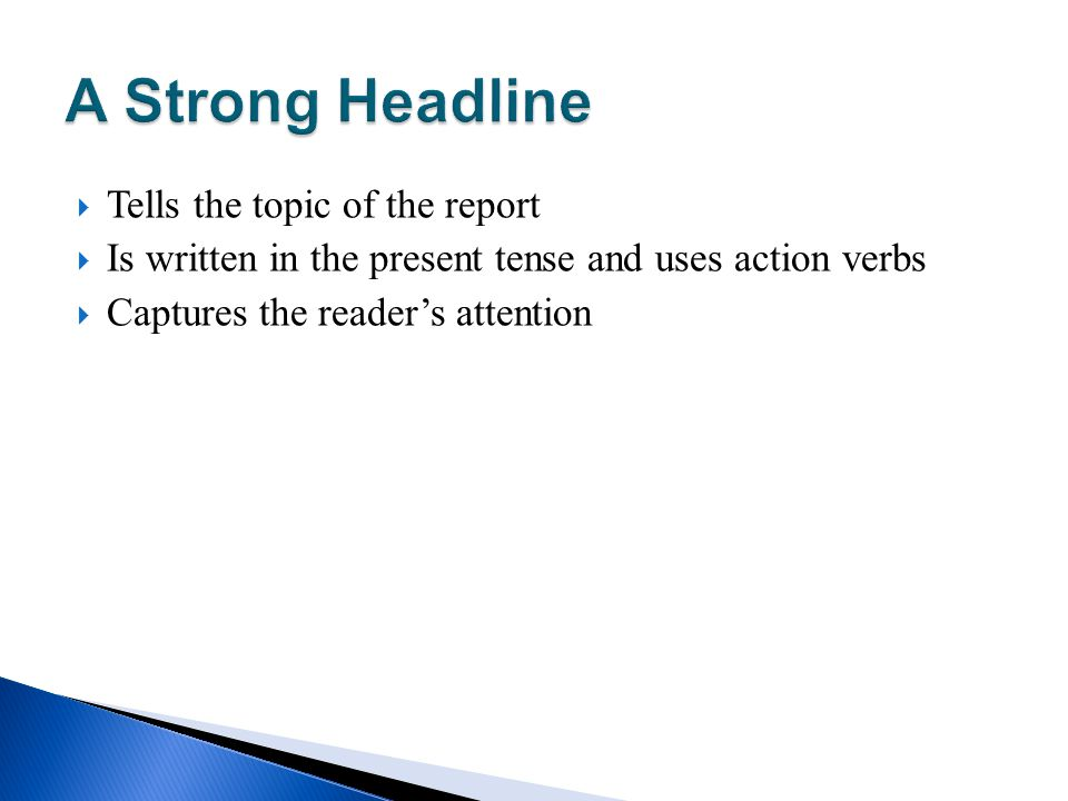 Tells the topic of the report Is written in the present tense and uses action verbs Captures the readers attention