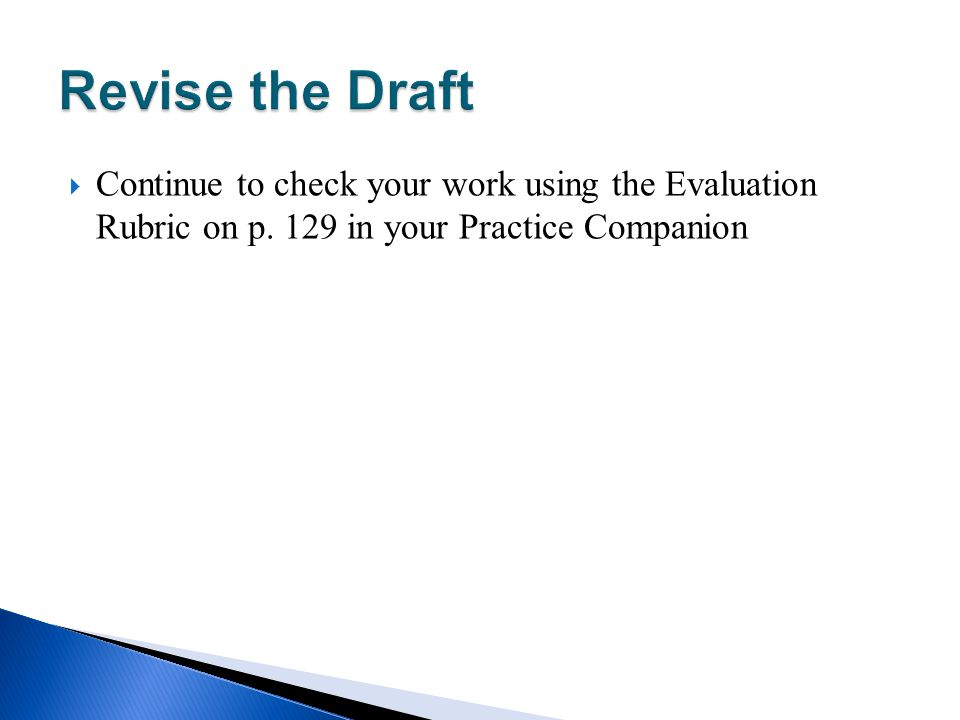 Continue to check your work using the Evaluation Rubric on p. 129 in your Practice Companion