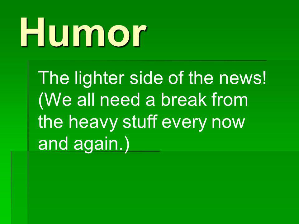Humor The lighter side of the news! (We all need a break from the heavy stuff every now and again.)
