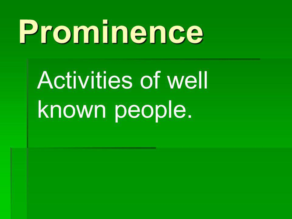 Prominence Activities of well known people.
