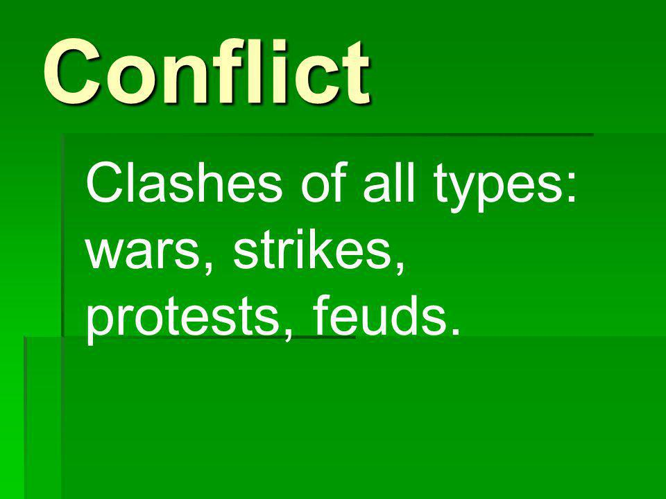 Conflict Clashes of all types: wars, strikes, protests, feuds.