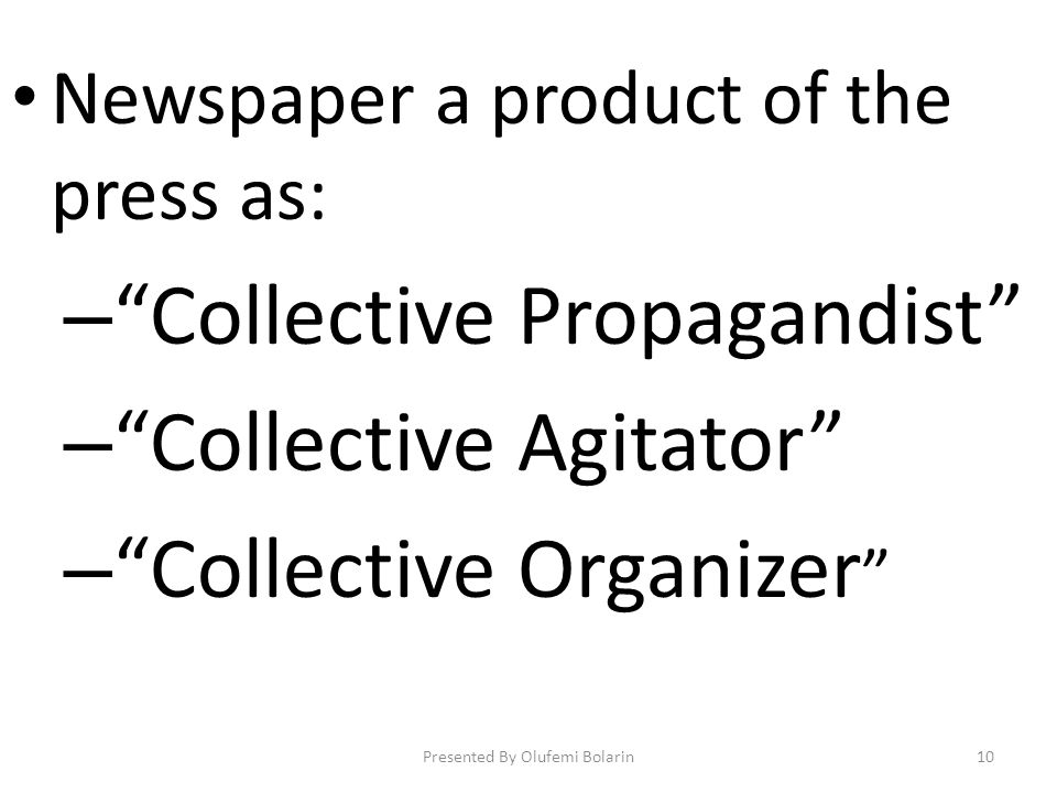 Newspaper a product of the press as: – Collective Propagandist – Collective Agitator – Collective Organizer Presented By Olufemi Bolarin10
