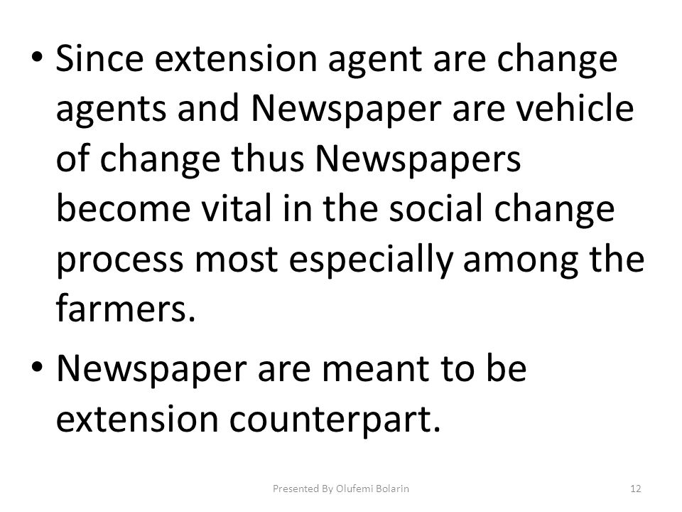 Since extension agent are change agents and Newspaper are vehicle of change thus Newspapers become vital in the social change process most especially among the farmers.