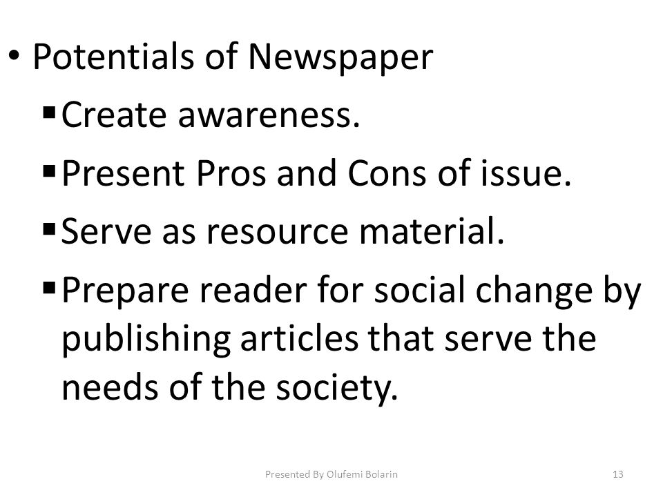 Potentials of Newspaper Create awareness. Present Pros and Cons of issue.