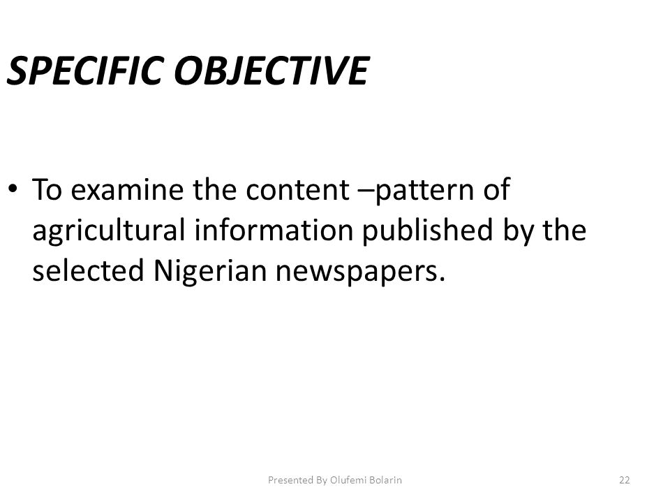 SPECIFIC OBJECTIVE To examine the content –pattern of agricultural information published by the selected Nigerian newspapers.