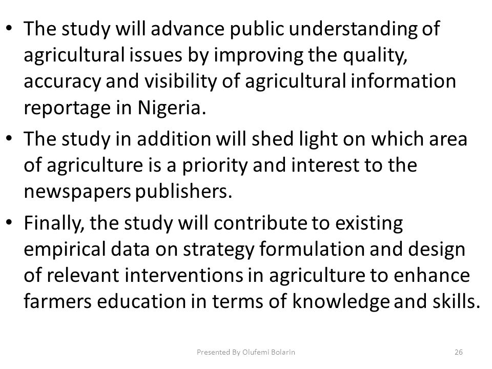 The study will advance public understanding of agricultural issues by improving the quality, accuracy and visibility of agricultural information reportage in Nigeria.