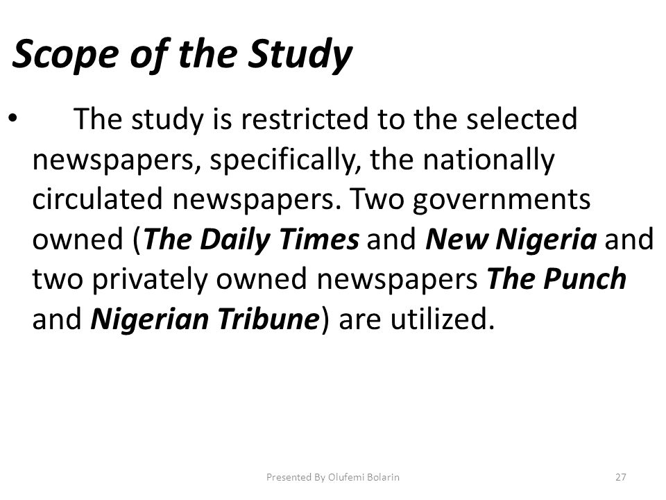 Scope of the Study The study is restricted to the selected newspapers, specifically, the nationally circulated newspapers. Two governments owned (The