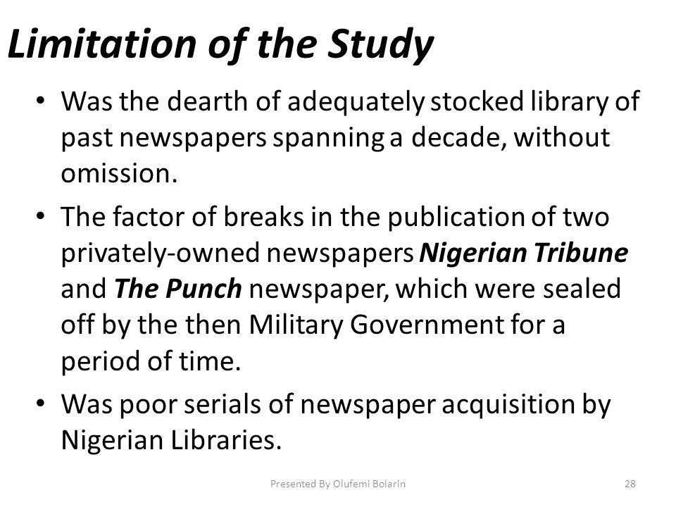 Limitation of the Study Was the dearth of adequately stocked library of past newspapers spanning a decade, without omission. The factor of breaks in t