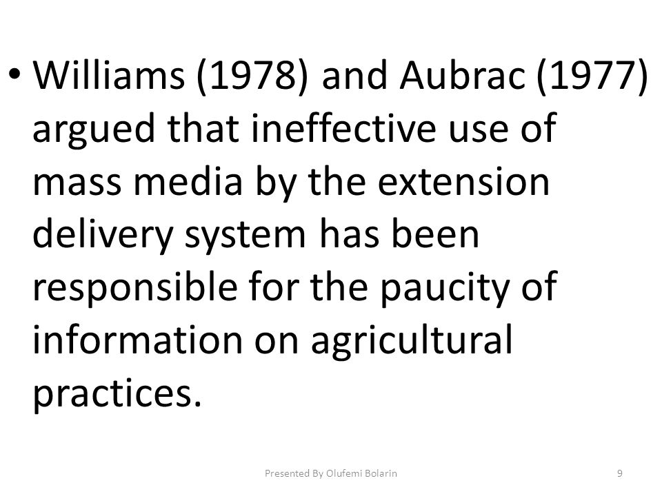 Williams (1978) and Aubrac (1977) argued that ineffective use of mass media by the extension delivery system has been responsible for the paucity of i