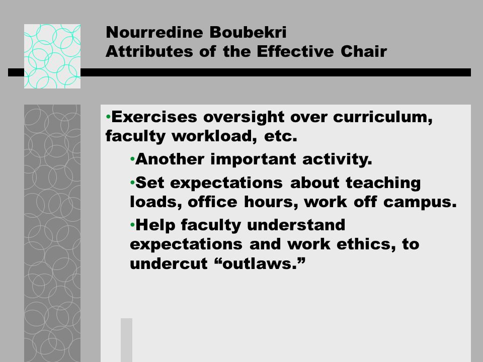 Nourredine Boubekri Attributes of the Effective Chair Exercises oversight over curriculum, faculty workload, etc. Another important activity. Set expe