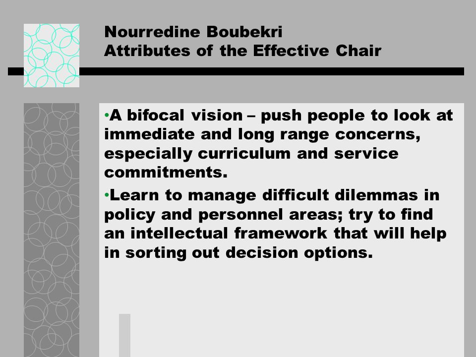 Nourredine Boubekri Attributes of the Effective Chair A bifocal vision – push people to look at immediate and long range concerns, especially curricul