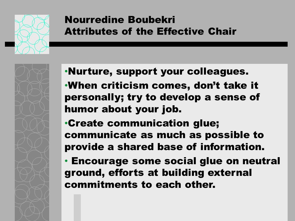 Nourredine Boubekri Attributes of the Effective Chair Promote esprit de corps – find out what is being accomplished and be a spokesperson and cheerleader for your colleagues, consistently bestowing public thanks and credits on them.