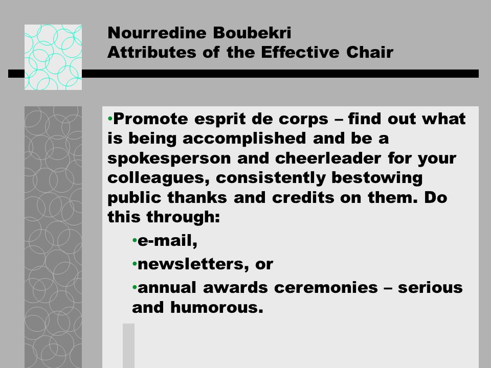 Nourredine Boubekri Attributes of the Effective Chair Be around Be visible Hold conversations with colleagues in their offices: ask for their advice publicly and privately (this builds a sense of community), and listen (ones professional nature is to be critical – watch that).